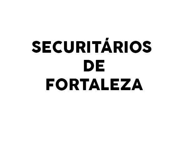 SECURITÁRIOS DE FORTALEZA